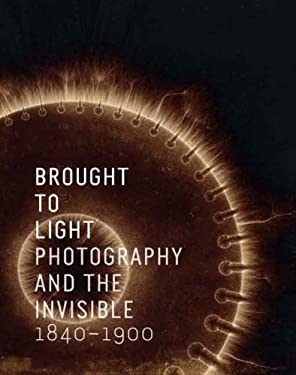 Brought to Light: Photography and the Invisible, 1840-1900 9780300142105