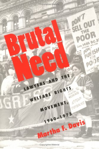 Brutal Need: Lawyers and the Welfare Rights Movement, 1960-1973 9780300064247