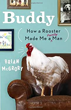 Buddy: How a Rooster Made Me a Family Man 9780307953063