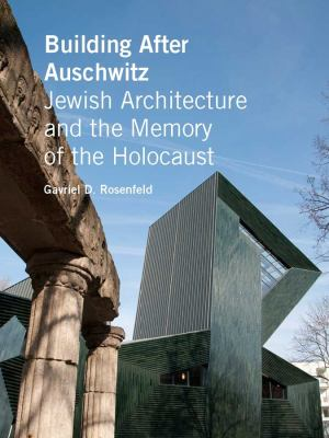 Building After Auschwitz: Jewish Architecture and the Memory of the Holocaust 9780300169140