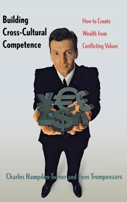 Building Cross-Cultural Competence: How to Create Wealth from Conflicting Values 9780300084979