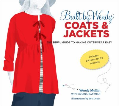 Built by Wendy Coats & Jackets: The Sew U Guide to Making Outerwear Easy [With Pattern(s)] 9780307461346