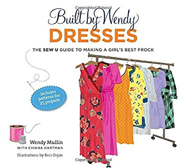 Built by Wendy Dresses: The Sew U Guide to Making a Girl's Best Frock 9780307461339