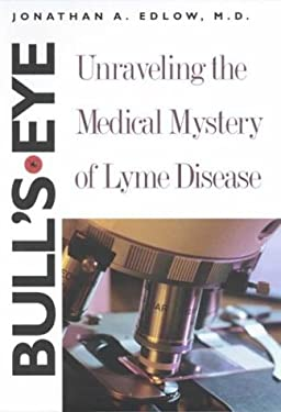 Bull's-Eye: Unraveling the Medical Mystery of Lyme Disease 9780300098679