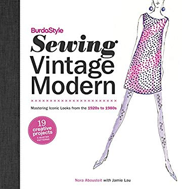 Burdastyle Sewing Vintage Modern: Mastering Iconic Looks from the 1920s to 1980s 9780307586759
