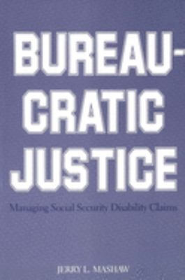 Bureaucratic Justice: Managing Social Security Disability Claims 9780300034035