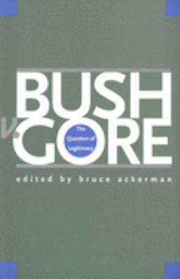 Bush V. Gore: The Question of Legitimacy 9780300093797
