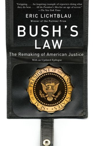 Bush's Law: The Remaking of American Justice 9780307280541