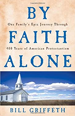 By Faith Alone: One Family's Epic Journey Through 400 Years of American Protestantism 9780307337290