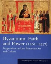 Byzantium: Faith and Power (1261-1557): Perspectives on Late Byzantine Art and Culture 843072