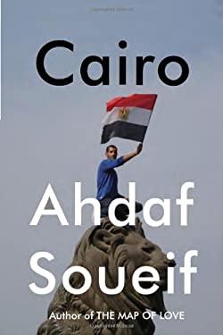 Cairo: Memoir of a City Transformed 9780307908100