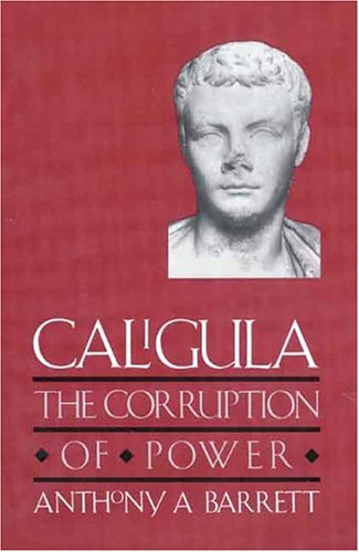 Caligula: The Corruption of Power 9780300074291