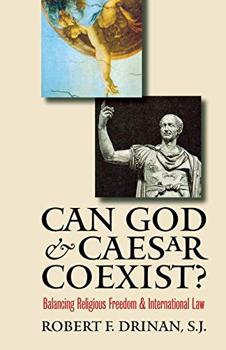 Can God and Caesar Coexist?: Balancing Religious Freedom and International Law 9780300111156