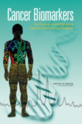 Cancer Biomarkers: The Promise and Challenges of Improving Detection and Treatment 9780309103862