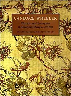Candace Wheeler: The Art and Enterprise of American Design, 1875-1900 9780300090819