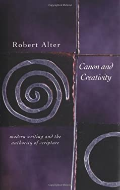 Canon and Creativity: Modern Writing and the Authority of Scripture 9780300084245