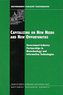 Capitalizing on New Needs and New Opportunities: Government - Industry Partnerships in Biotechnology and Information Technologies 9780309082570