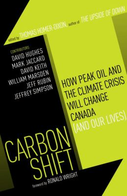 Carbon Shift: How Peak Oil and the Climate Crisis Will Change Canada (and Our Lives) 9780307357199
