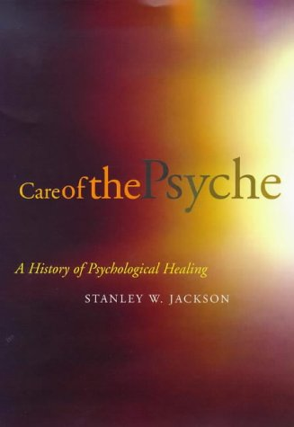 Care of the Psyche: A History of Psychological Healing 9780300076714
