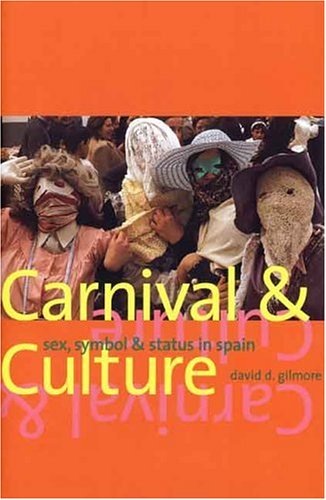 Carnival and Culture: Sex, Symbol, and Status in Spain 9780300074802