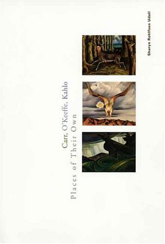 Carr, Okeeffe, Kahlo: Places of Their Own 9780300091861