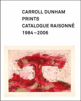 Carroll Dunham Prints: Catalogue Raisonne, 1984-2006 9780300121650