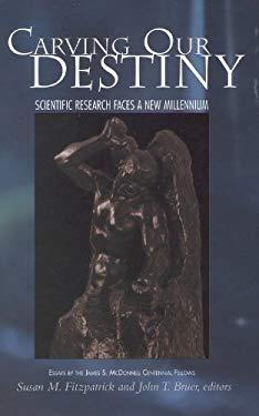 Carving Our Destiny: Scientific Research Faces a New Millennium 9780309068482