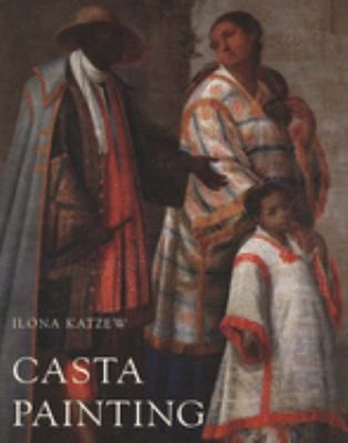 Casta Painting: Images of Race in Eighteenth-Century Mexico 9780300109719