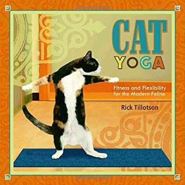 Cat Yoga: Fitness and Flexibility for the Modern Feline 9780307352545