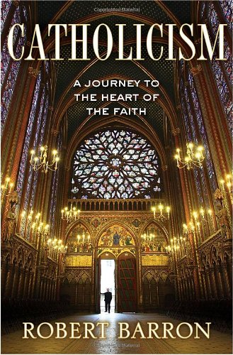 Catholicism: A Journey to the Heart of the Faith 9780307720511