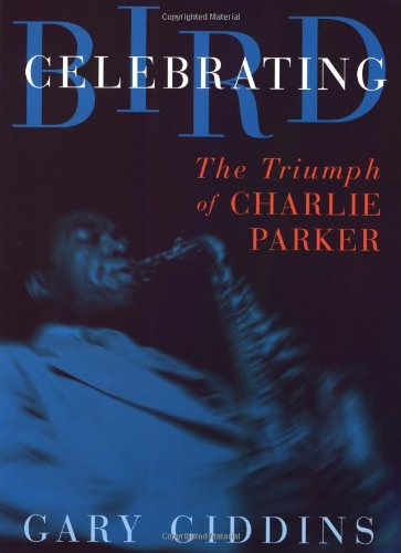 Celebrating Bird: The Triumph of Charlie Parker 9780306808920