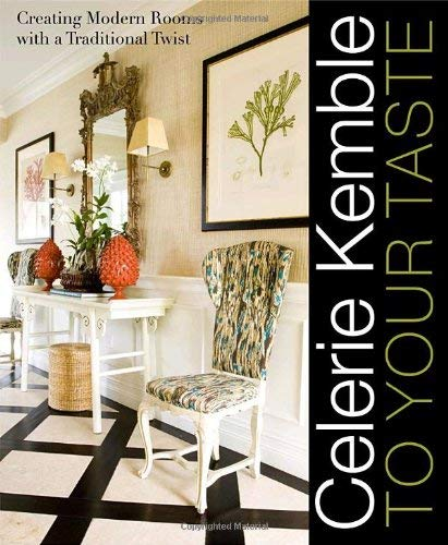 Celerie Kemble: To Your Taste: Creating Modern Rooms with a Traditional Twist 9780307394422