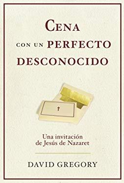 Cena Con un Perfecto Desconocido: Una Invitacion Con Jesus de Nazaret 9780307274847