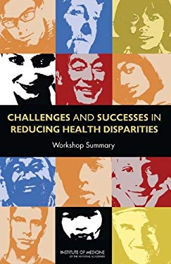 Challenges and Successes in Reducing Health Disparities: Workshop Summary 9780309116909