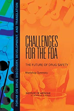 Challenges for the FDA: The Future of Drug Safety, Workshop Summary 9780309109864