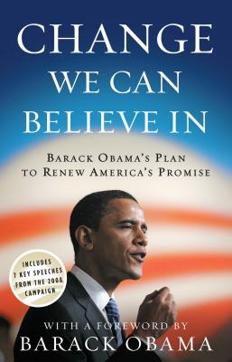 Change We Can Believe in: Barack Obama's Plan to Renew America's Promise 9780307460455