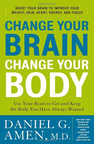 Change Your Brain, Change Your Body: Use Your Brain to Get and Keep the Body You Have Always Wanted 9780307463579