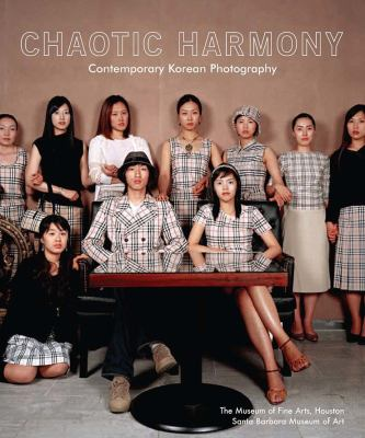 Chaotic Harmony: Contemporary Korean Photography 9780300157536