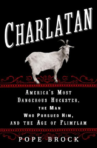Charlatan: America's Most Dangerous Huckster, the Man Who Pursued Him, and the Age of Flimflam 9780307339881