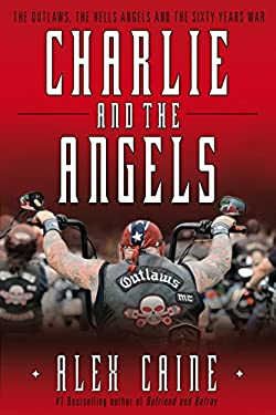 Charlie and the Angels: The Outlaws, the Hells Angels and the Sixty Years War 9780307358943