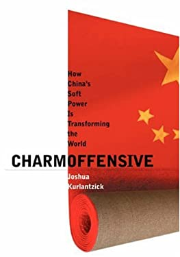 Charm Offensive: How China's Soft Power Is Transforming the World 9780300131543