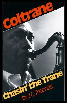 Chasin' the Trane: The Music and Mystique of John Coltrane 9780306800436