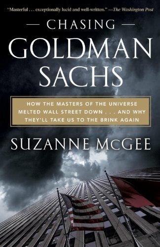 Chasing Goldman Sachs: How the Masters of the Universe Melted Wall Street Down... and Why They'll Take Us to the Brink Again 9780307888310
