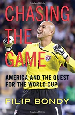 Chasing the Game: America and the Quest for the World Cup 9780306816062