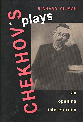 Chekhov's Plays: An Opening Into Eternity 9780300072563