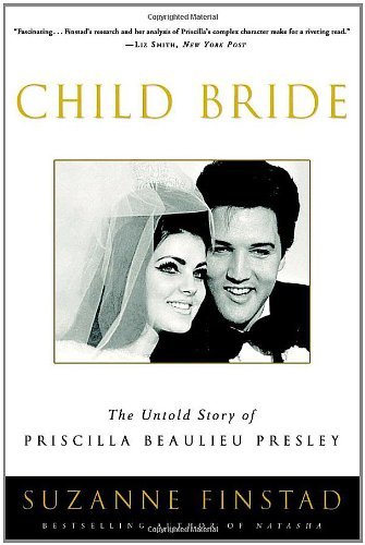 Child Bride: The Untold Story of Priscilla Beaulieu Presley 9780307336958
