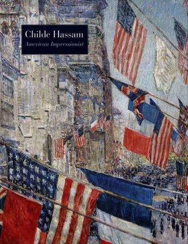 Childe Hassam: American Impressionist 9780300102932