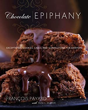 Chocolate Epiphany: Exceptional Cookies, Cakes, and Confections for Everyone 9780307393463