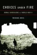 Choices Under Fire: Moral Dimensions of World War II 9780307263650