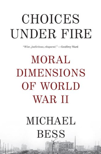 Choices Under Fire: Moral Dimensions of World War II 9780307275806